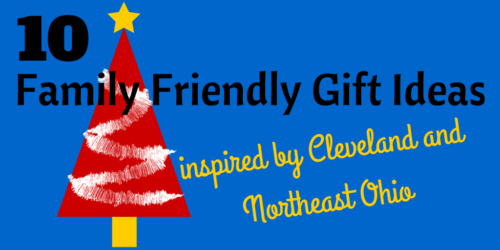 Unwrapping Northeast Ohio - 10 Family Friendly, Cleveland Inspired (Non-Toy) Gift Ideas