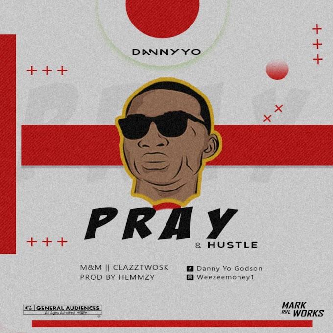 MUSIC: DannyYo - Pray&Hustle (Prod. Hemzy)