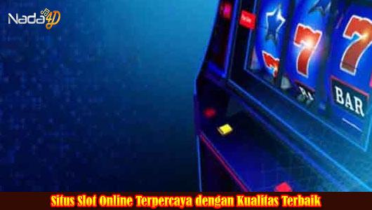 Situs Slot Online Terpercaya dengan Kualitas Terbaik