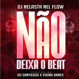 DJ Nelasta Nel Flow - Não Deixa o Beat (Feat Os Santiegos & Young Dance)