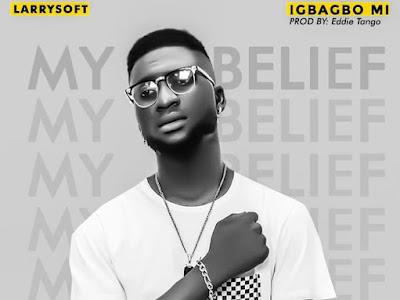 DOWNLOAD MP3: Larrysoft – Igbagbo Mi (My Belief) || @larry_soft_