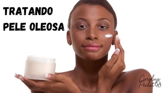 TRATANDO DE PELE OLEOSA