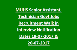 MUHS Senior Assistant, Technician Govt Jobs Recruitment Walk in Interview Notification Dates 19-07-2017 & 20-07-2017
