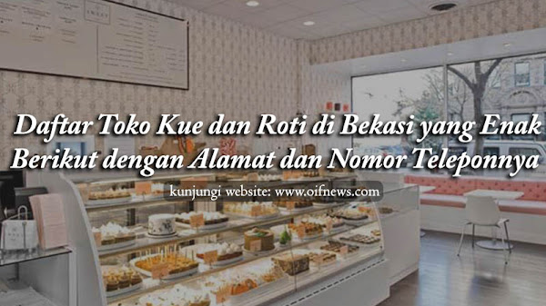 Daftar Toko Kue dan Roti di Bekasi yang Enak | Berikut dengan Alamat dan Nomor Teleponnya