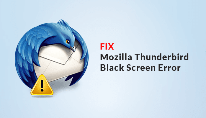 Mozilla Thunderbird Black Screen Error - Authentic Ways to Fix