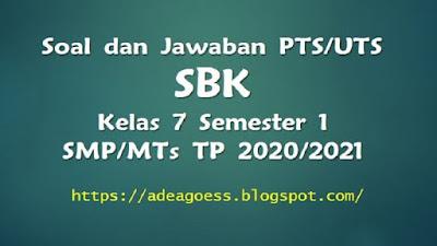 Download Soal PTS/UTS SBK Kelas VII Semester 1 SMP/MTs Kurikulum 2013 TP 2020/2021