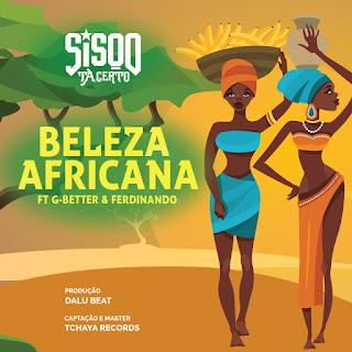 Sisqo Ta Certo - Beleza Africana (Feat G-Better & Ferdinando