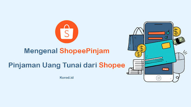 Mengenal ShopeePinjam : Pinjaman Uang Tunai dari Shopee