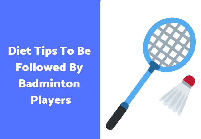 Diet Tips To Be Followed By Badminton Players
