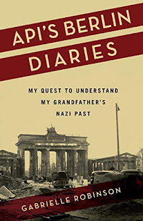 Book Review - Api's Berlin Diaries: My Quest to Understand my Grandfather's Nazi Past, by Gabrielle Robinson