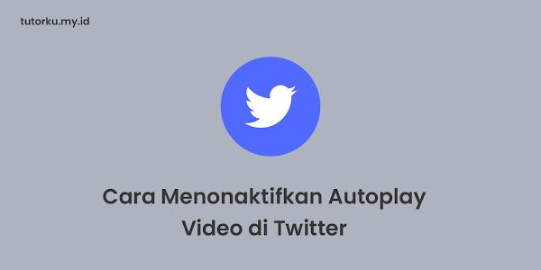 Cara Menonaktifkan Autoplay Video di Twitter Mobile
