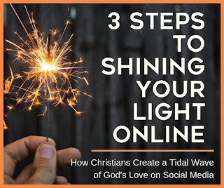 3 Steps to Shining Your Light Onlne - How Christians Create a Tidal Wave of God's Love on Social Media