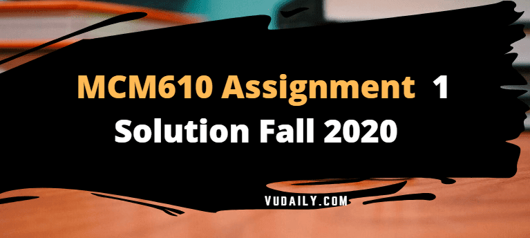MCM610 Assignment No.1 Solution Fall 2020