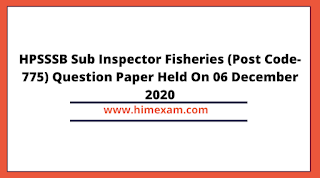 HPSSSB Sub Inspector Fisheries (Post Code-775) Question Paper Held On 06 December 2020
