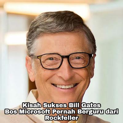 Kisah Sukses Bill Gates, Bos Microsoft Pernah Berguru dari Rockfeller