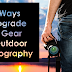 Ten Ways to Upgrade your Gear for Outdoor Photography
