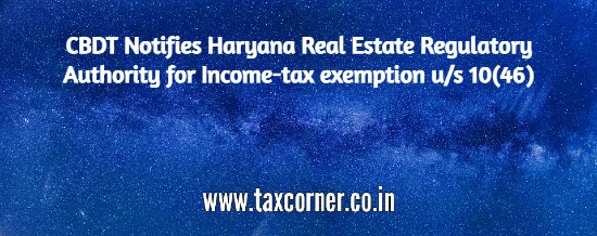 cbdt-notifies-haryana-real-estate-regulatory-authority-for-income-tax-exemption-us-10-46