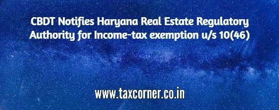 CBDT Notifies Haryana Real Estate Regulatory Authority for Income-tax exemption u/s 10(46)