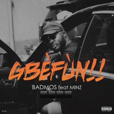 Badmos ft. Minz - Gbefun