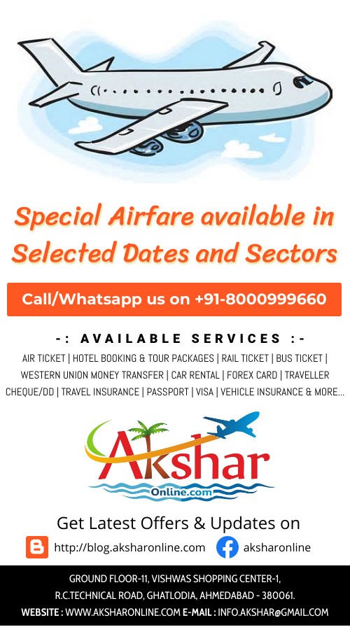 Special Airfare available in selected sectors and dates, call-whatsapp to 8000999660 for best rates... our services - domestic and international air ticket, hotel booking, tour packages, western union money transfer, car rental, forex card, traveller cheque, passport, visa, vehicle insurance, car rental, travel insurance, forex card, bus ticketing, railway ticketing, rail ticket agent, air ticket agent, air ticket agent in ghatlodia, air ticket agent in ahmedabad, gujarat, india, best airfare, cheap airfare provider ahmedabad, travel agency in ahmedabad, aksharonline.com, akshar travel services, akshar tours and travels, 8000999660, 9427703236