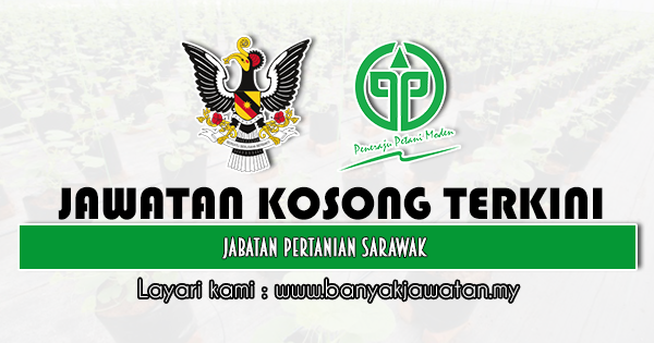 Jawatan Kosong 2021 di Jabatan Pertanian Sarawak