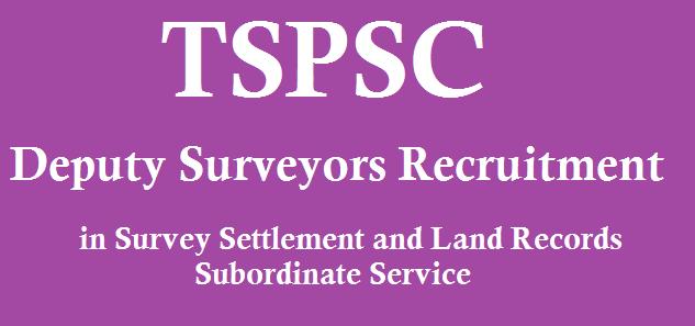 TS State, TS Jobs, TS Recruitment, Deputy Surveyors, TSPSC, TSPSC Recruitments, Survey Settlement and Land Records Subordinate Service