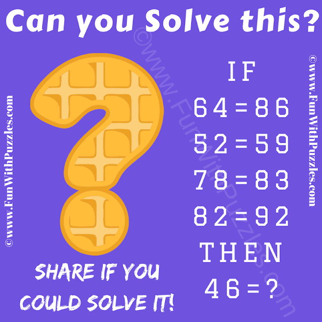 Can you solve this? If 64=86, 52=59, 78=83, 82=92 Then 46=?