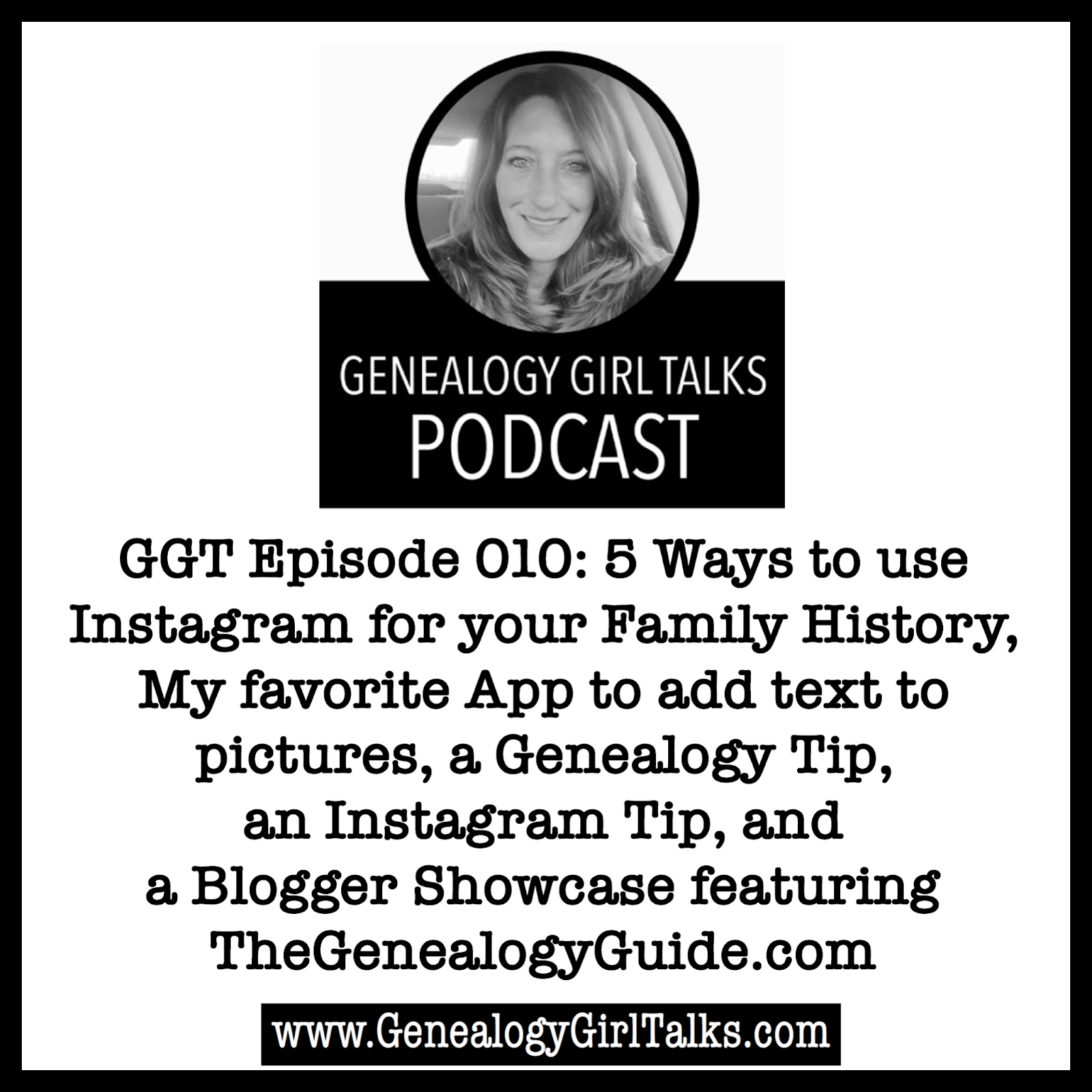 GGT 010: 5 Ways to Use Instagram for Your Family History & My Favorite App Genealogy Blogger Showcase with GenealogyGirlTalks.com
