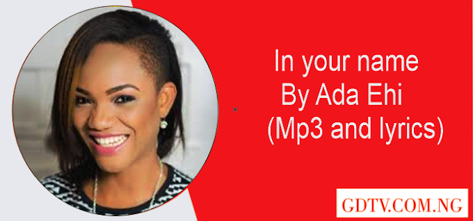 Ada ehi - In your name lyrics (Mp3)