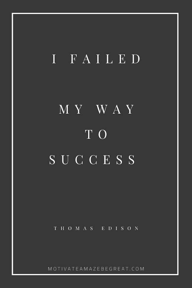 "44 Short Success Quotes And Sayings: ""I failed my way to success."" - Thomas Edison"