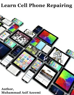 Learn Cell Phone Repairing book A Do-It-Yourself Troubleshooting and Repairing your damaged cell phone Guide