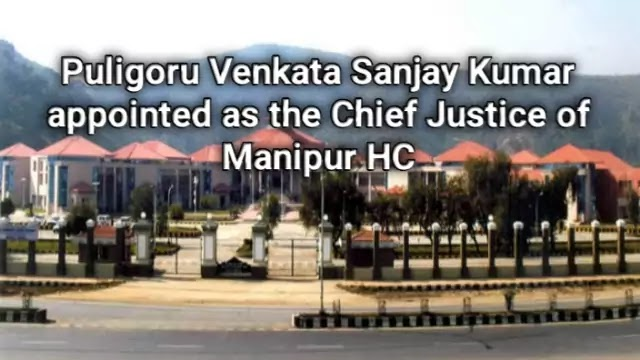 President Kovind appoints Justice Puligoru Venkata Sanjay Kumar as the Chief Justice of Manipur High Court