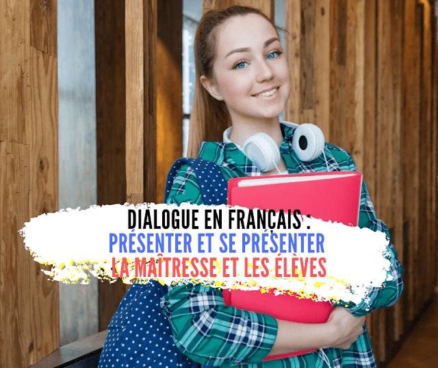 Dialogue en français  présenter et se présenter la maîtresse et les élèves
