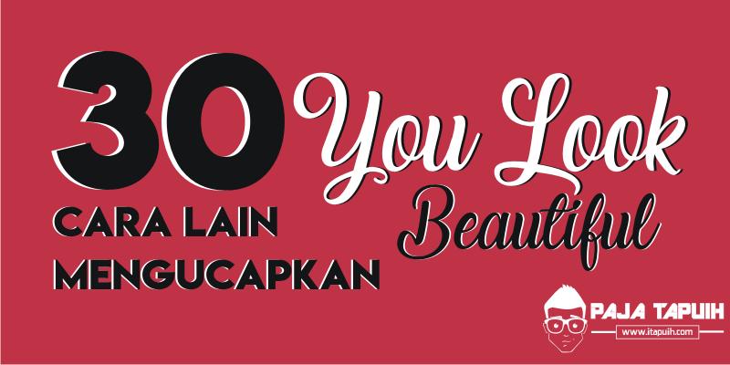 30 Cara Lain Mengucapkan You Look Beautiful