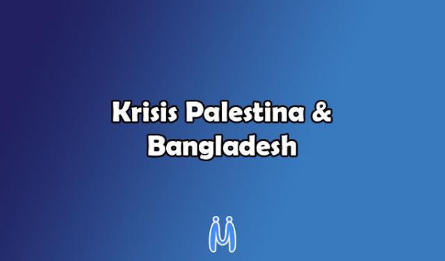 Krisis Palestina dan Bangladesh pada Era Kontemporer