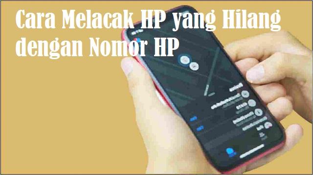 Cara Melacak HP yang Hilang dengan Nomor HP