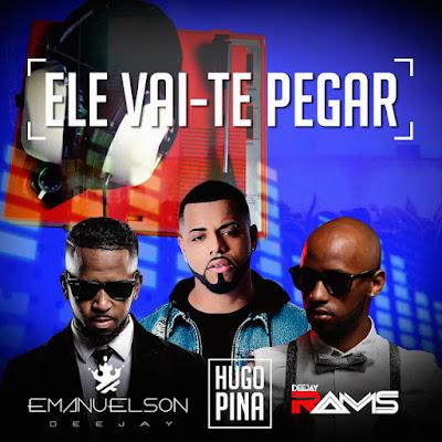 Hugo Pina - Ele Vai Te Pegar (feat. Deejay Rams & Emanuelson Deejay) [Download]