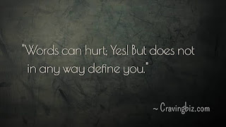 """""""Words can hurt; Yes! But does not in any way define you"""""""