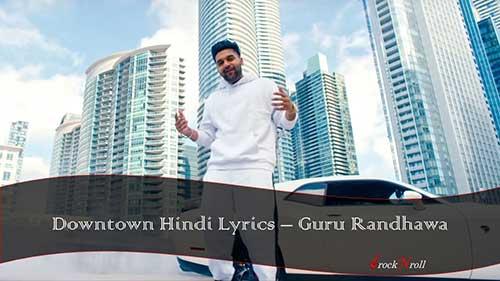 Downtown-Hindi-Lyrics-Guru-Randhawa