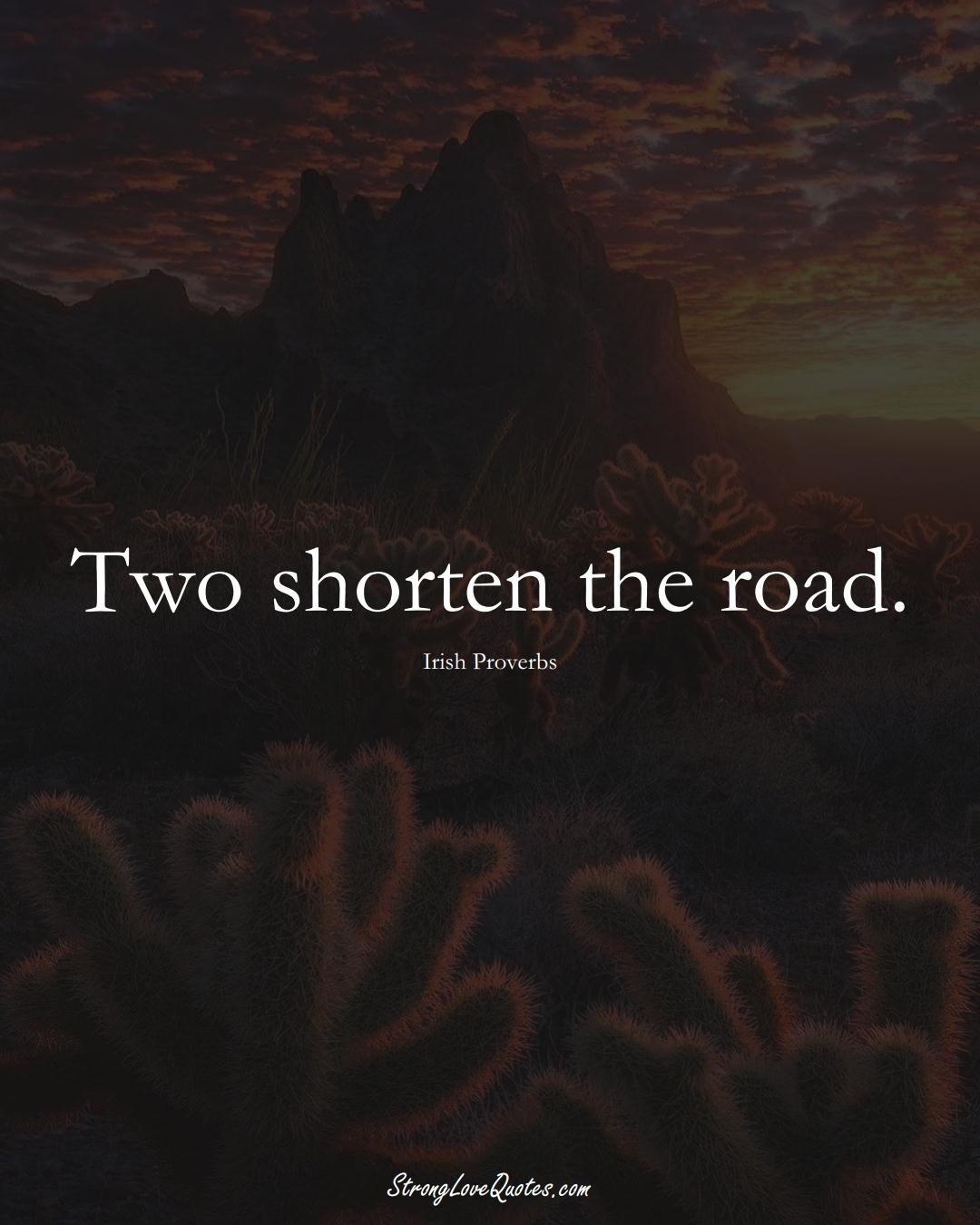 Two shorten the road. (Irish Sayings);  #EuropeanSayings