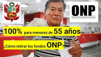 100% devolucion ONP para menores de 55 años  ¿Cómo retirar los fondos ONP?