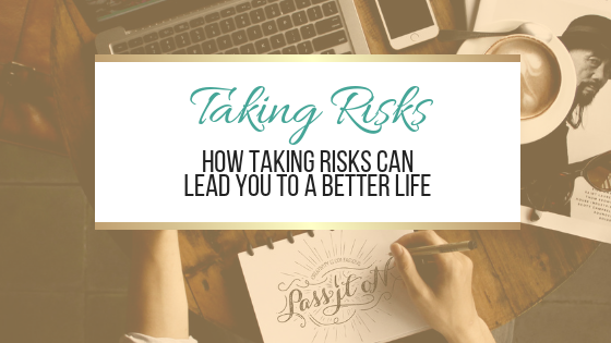 How Taking Risks Can Lead You to a Better Life