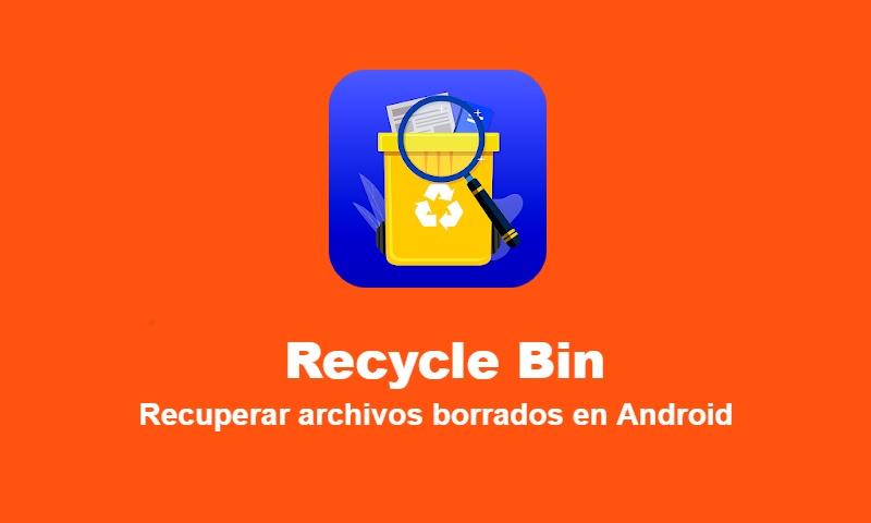 Recycle Bin: cómo recuperar archivos borrados en Android