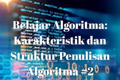 Belajar Algoritma: Karakteristik dan Struktur Penulisan Algoritma #2