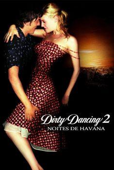 Dirty Dancing 2: Noites de Havana Torrent – BluRay 1080p Dual Áudio