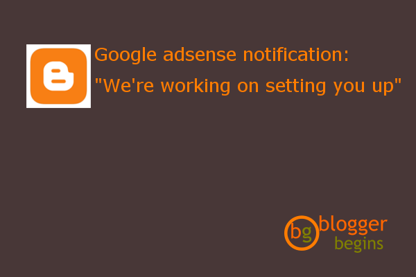 """We are working on setting you up"" Notification in Google Adsense"