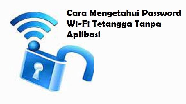 Cara Mengetahui Password Wi-Fi Tetangga Tanpa Aplikasi