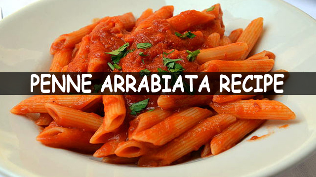How To Make Penne Arrabiata | Penne Arrabiata Recipe | Italian Pasta Recipe