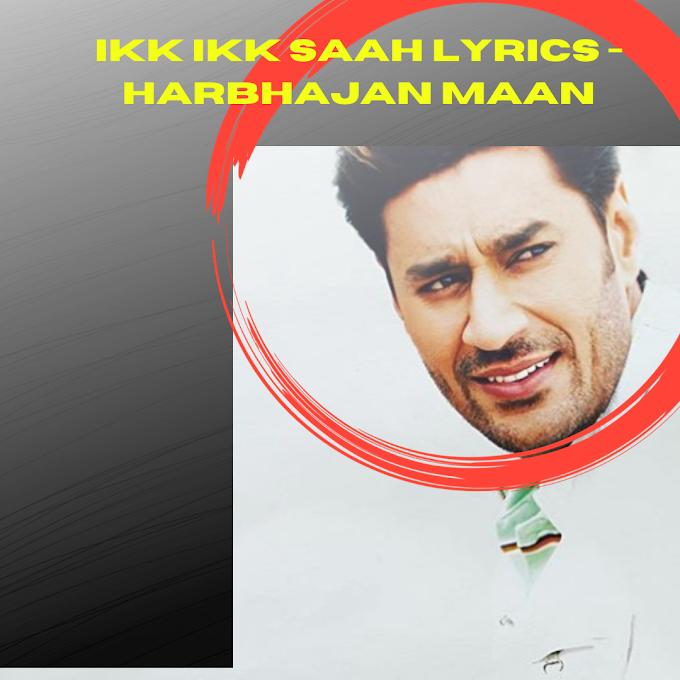 IKK IKK SAAH LYRICS - Harbhajan Maan | Popular Punjabi Song