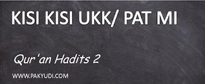 Download. Unduh Kisi Kisi UKK/ PAT/ UAS Qurdis - alqur'an hadist MI Kelas 2 Kurtilas Terbaru Th. 2018/ 2019/ 2020/ 2020 PDF Docs Word Format